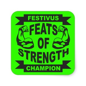 Feats of Strength - festivus isnt over until someone gets pinned. pic via zazzle.com